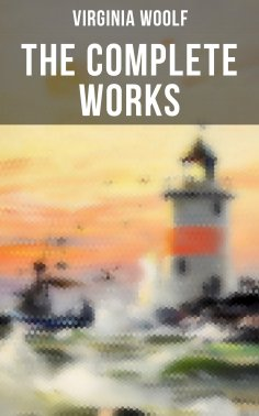 eBook: THE COMPLETE WORKS OF VIRGINIA WOOLF