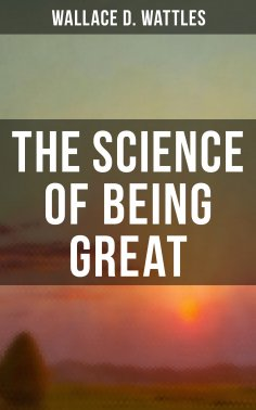 eBook: Wallace D. Wattles: The Science of Being Great