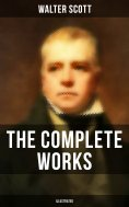 eBook: The Complete Works of Sir Walter Scott (Illustrated)