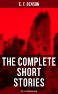 eBook: The Complete Short Stories of E. F. Benson - 70+ Titles in One Edition