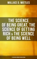 eBook: Wallace D. Wattles: The Science of Being Great, The Science of Getting Rich & The Science of Being W