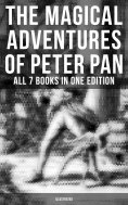 eBook: The Magical Adventures of Peter Pan - All 7 Books in One Edition (Illustrated)