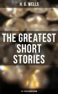 eBook: The Greatest Short Stories of H. G. Wells: 70+ Titles in One Edition