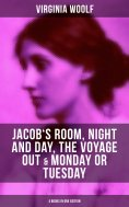 eBook: Virginia Woolf: Jacob's Room, Night and Day, The Voyage Out & Monday or Tuesday (4 Books in One Edit