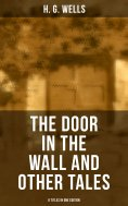eBook: THE DOOR IN THE WALL AND OTHER TALES - 8 Titles in One Edition