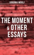 ebook: Virginia Woolf: The Moment & Other Essays