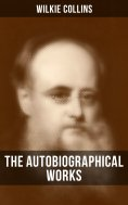 ebook: The Autobiographical Works of Wilkie Collins
