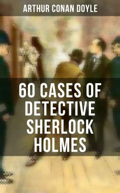 ebook: 60 Cases of Detective Sherlock Holmes