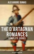 eBook: The D'Artagnan Romances - Complete Series (All 6 Books in One Edition)