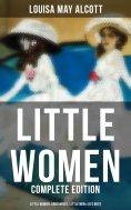 ebook: LITTLE WOMEN - Complete Edition: Little Women, Good Wives, Little Men & Jo's Boys