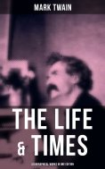 ebook: The Life & Times of Mark Twain - 4 Biographical Works in One Edition