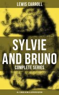 eBook: Sylvie and Bruno - Complete Series (All 3 Books in One Illustrated Edition)