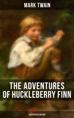 eBook: THE ADVENTURES OF HUCKLEBERRY FINN (Illustrated Edition)