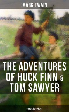 ebook: The Adventures of Huck Finn & Tom Sawyer (Children's Classics)