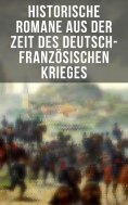 eBook: Historische Romane aus der Zeit des deutsch-französischen Krieges