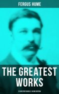 eBook: The Greatest Works of Fergus Hume - 22 Mystery Novels  in One Edition