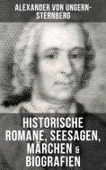 eBook: Alexander von Ungern-Sternberg: Historische Romane, Seesagen, Märchen & Biografien