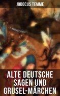 eBook: Alte deutsche Sagen und Grusel-Märchen