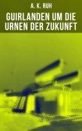 ebook: Guirlanden um Die Urnen der Zukunft