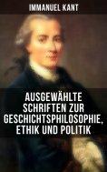 eBook: Ausgewählte Schriften zur Geschichtsphilosophie, Ethik und Politik