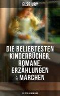 ebook: Else Ury: Die beliebtesten Kinderbücher, Romane, Erzählungen & Märchen (110 Titel in einem Band)