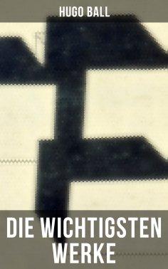 eBook: Die wichtigsten Werke von Hugo Ball