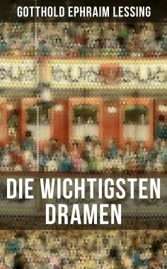 eBook: Die wichtigsten Dramen von Gotthold Ephraim Lessing