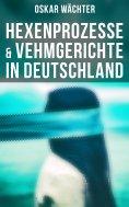 eBook: Hexenprozesse & Vehmgerichte in Deutschland