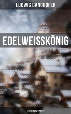eBook: Edelweißkönig: Historischer Roman
