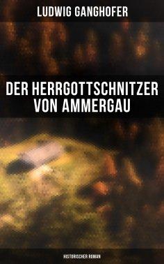 eBook: Der Herrgottschnitzer von Ammergau: Historischer Roman