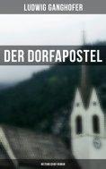 ebook: Der Dorfapostel: Historischer Roman