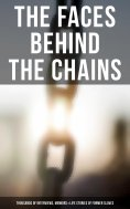 eBook: The Faces Behind the Chains: Thousands of Recorded Interviews, Memoirs & Life Stories of Former Slav