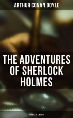 ebook: The Adventures of Sherlock Holmes (Complete Edition)