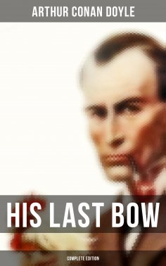 eBook: His Last Bow (Complete Edition)