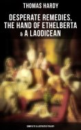 eBook: Desperate Remedies, The Hand of Ethelberta & A Laodicean: Complete Illustrated Trilogy