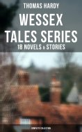 ebook: Wessex Tales Series: 18 Novels & Stories (Complete Collection)