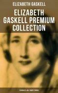 eBook: ELIZABETH GASKELL Premium Collection: 10 Novels & 40+ Short Stories; Including Poems, Essays & Biogr