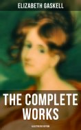 ebook: The Complete Works (Illustrated Edition)