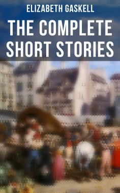 eBook: The Complete Short Stories of Elizabeth Gaskell