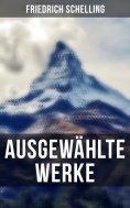 ebook: Ausgewählte Werke von Friedrich Schelling