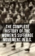 eBook: The Complete History of the Women's Suffrage Movement in U.S.