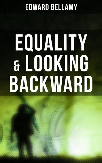 Edward Bellamy Equality Looking Backward Als Ebook Kostenlos