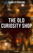 eBook: THE OLD CURIOSITY SHOP (Illustrated)