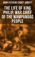 eBook: The Life of King Philip, War Chief of the Wampanoag People