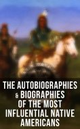 eBook: The Autobiographies & Biographies of the Most Influential Native Americans