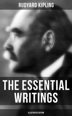 eBook: The Essential Writings of Rudyard Kipling (Illustrated Edition)