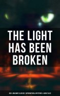 ebook: The Light Has Been Broken: 560+ Macabre Classics, Supernatural Mysteries & Dark Tales