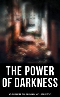 eBook: The Power of Darkness: 560+ Supernatural Thrillers, Macabre Tales & Eerie Mysteries