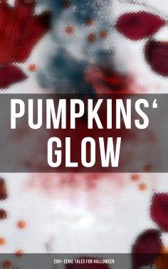 eBook: Pumpkins' Glow: 200+ Eerie Tales for Halloween
