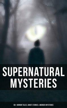 eBook: Supernatural Mysteries: 60+ Horror Tales, Ghost Stories & Murder Mysteries